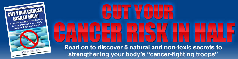 CUT YOUR CANCER RISK IN HALF